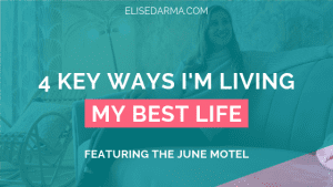 4 key ways I'm living my best life - Elise Darma