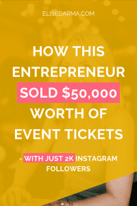 how this entrepreneur sold $50000 worth of event tickets - Elise Darma