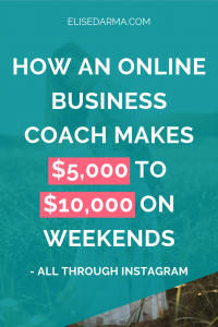 How an online business coach makes $5000 to $10000 on weekends all through instagram - Elise Darma