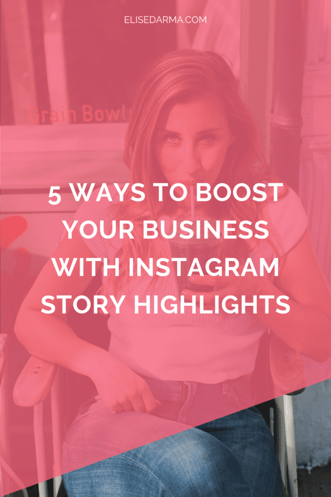 5 ways to boost your business with Instagram Story Highlights - Elise Darma.png