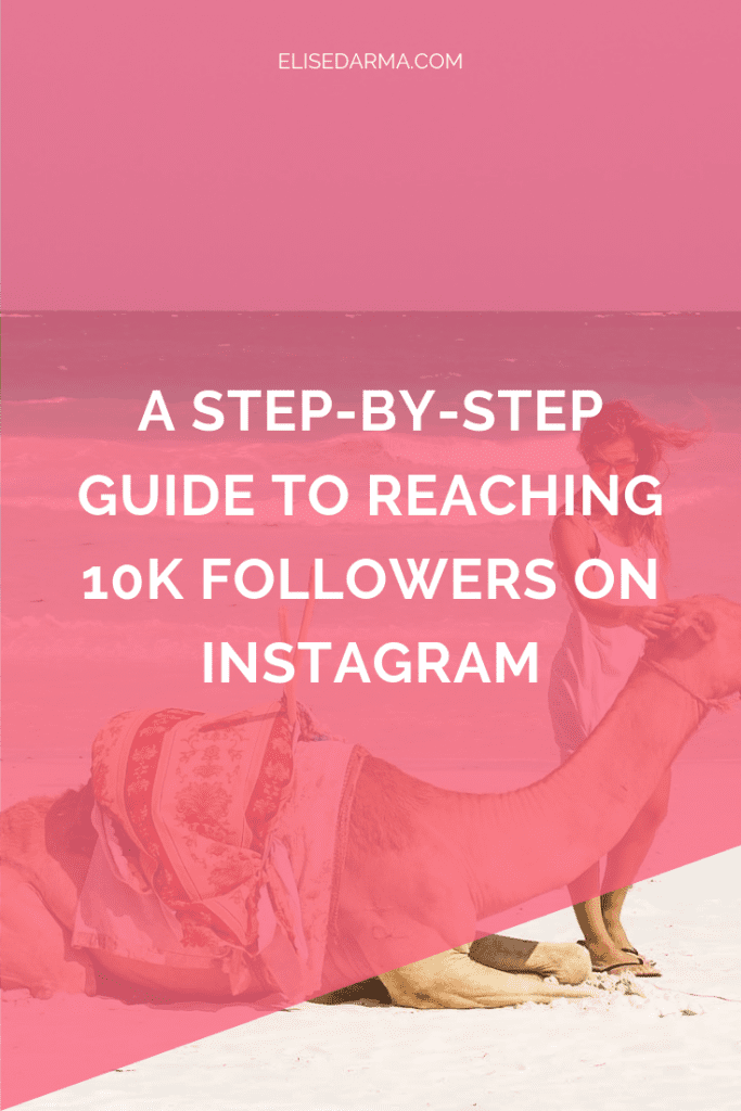 A step-by-step guide to reaching 10K followers on Instagram - Elise Darma.png