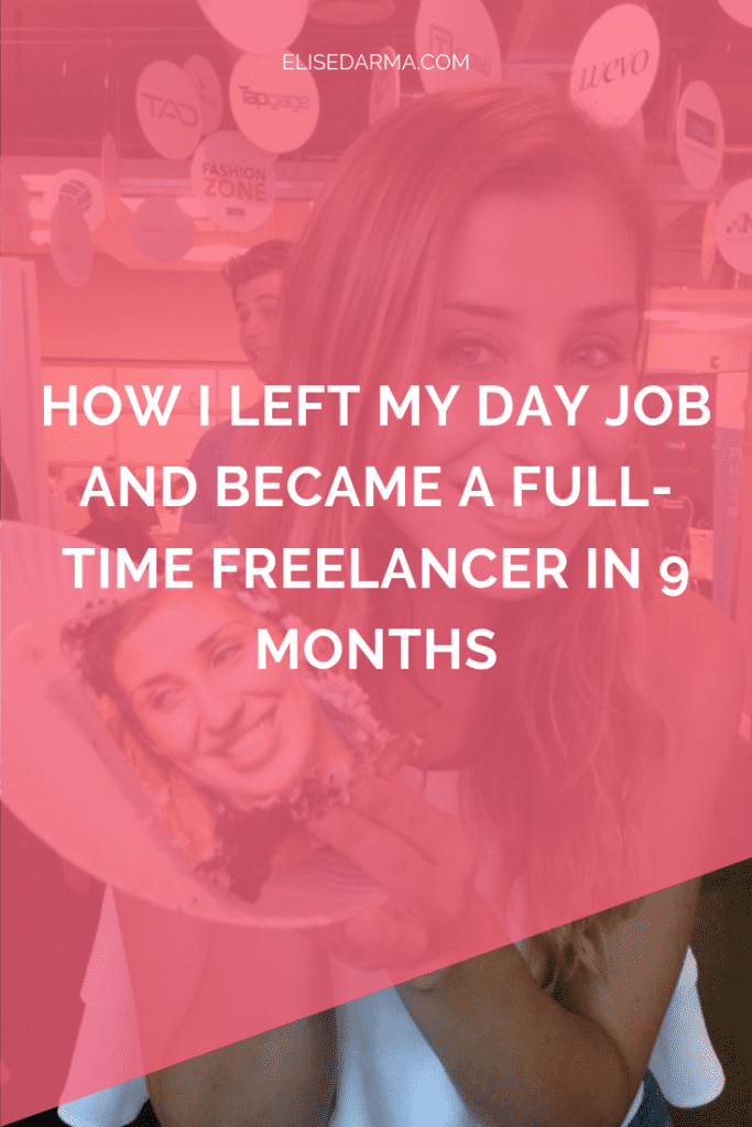How I left my day job and became a full-time freelancer in 9 months - Elise Darma.png