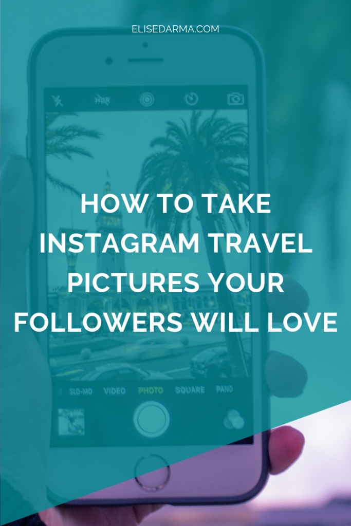 How to take Instagram travel pictures your followers will love.png