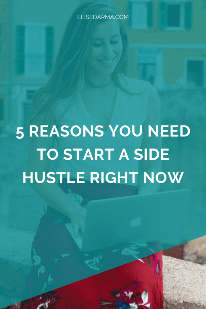 5 reasons you need to start a side hustle right now pin.png