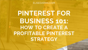 Pinterest for Business 101: How to create a profitable Pinterest strategy - Elise Darma