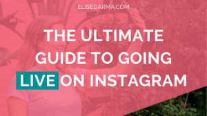 The Ultimate Guide to Going Live on Instagram - Elise Darma