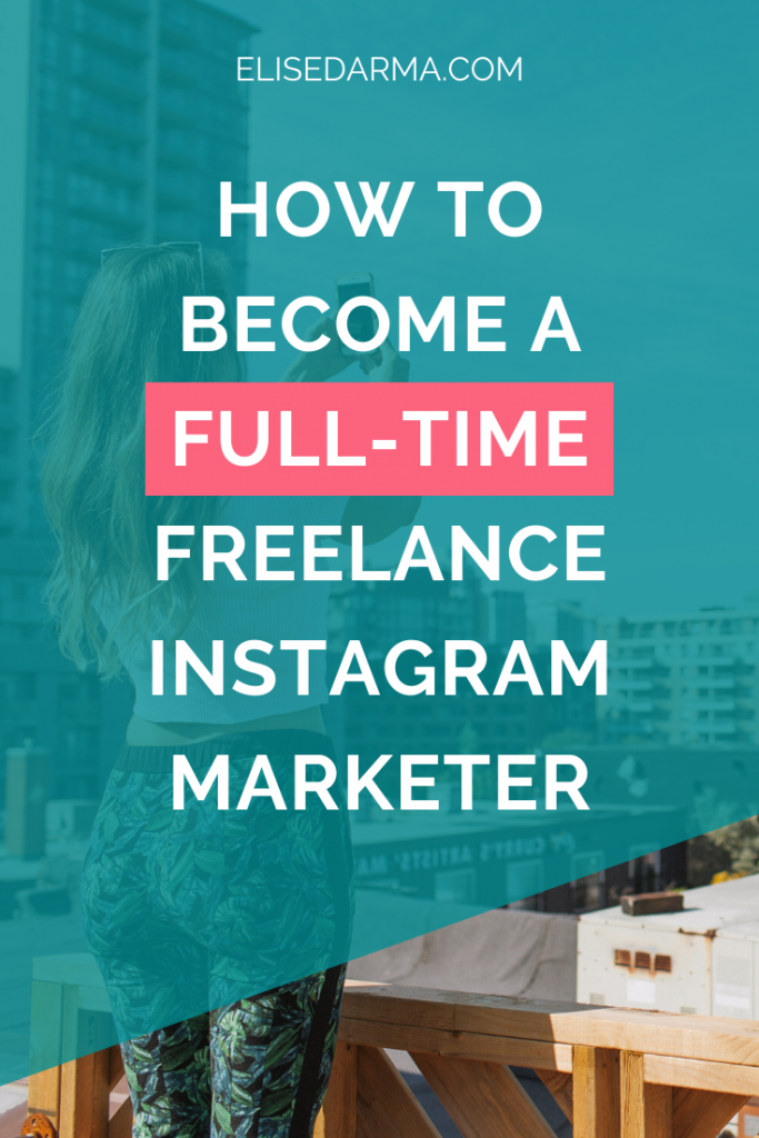 How to become a full-time freelance Instagram marketer - Elise Darma