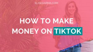 How to make money on tiktok - Elise Darma