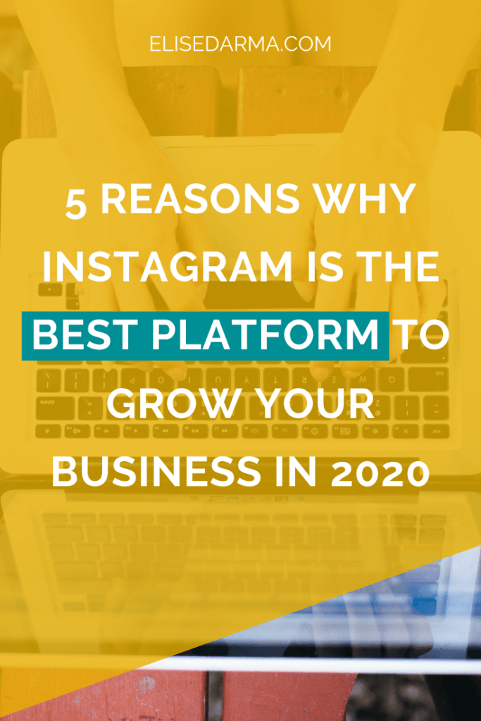 5 reasons why Instagram is the best platform to grow your business in 2020 - Elise Darma