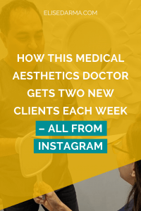 How this medical aesthetics doctor gets two new clients each week all through Instagram - Elise Darma