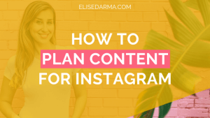 How to plan content for Instagram - Elise Darma