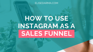 How to Use Instagram as a Sales Funnel - Elise Darma