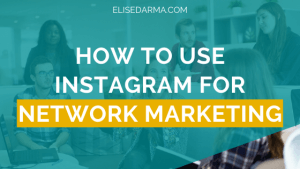 How to use Instagram for network marketing - Elise Darma