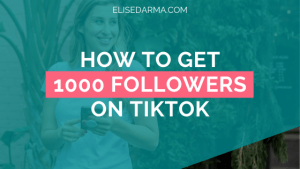 How to get 1000 followers on TikTok - Elise Darma