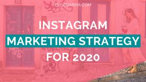 Instagram Marketing Strategy for 2020 - Elise Darma