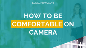 How to be comfortable on camera - Elise Darma