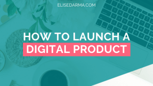 how to launch a digital product - elise darma