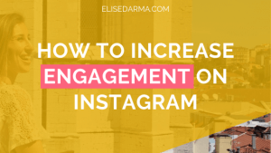 How to increase engagement on Instagram - Elise Darma