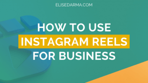 how to use instagram reels for business - elise darma